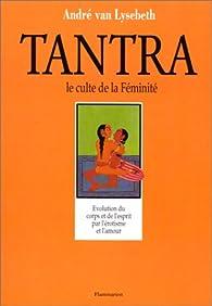 Le tantra, le culte de la féminité par André Van Lysebeth