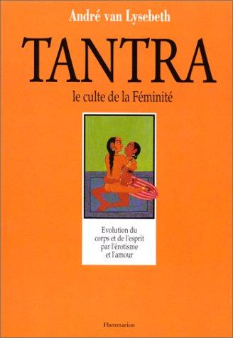 Le tantra, le culte de la féminité Broché – 3 décembre 1992 André Van Lysebeth Flammarion 2082013529 Religion - Bouddhisme