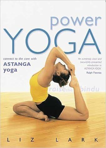 Power Yoga  Connect to the Core with Astanga Yoga  Liz Lark  9781552095027   Amazon.com  Books 8608b72fef46