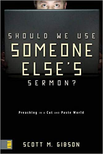 Should We Use Someone Else's Sermon?: Preaching in a Cut-and
