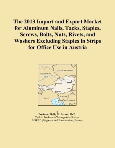 La 2013Importación y mercado de exportación para uñas, tachuelas, de aluminio, grapas, tornillos, pernos, tuercas,...