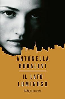 Il lato luminoso (Narrativa) (Italian Edition) by [Boralevi, Antonella]