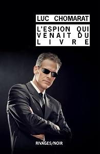 L'espion qui venait du livre par Luc Chomarat