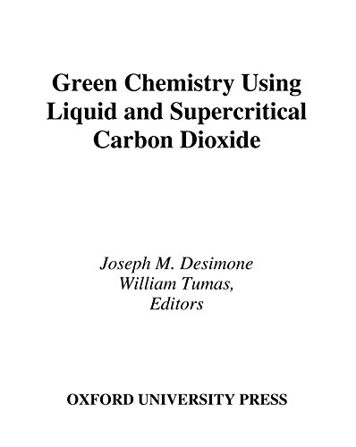 Download Green Chemistry Using Liquid and Supercritical Carbon Dioxide (Green Chemistry Series) Pdf