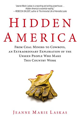 Hidden America: From Coal Miners to Cowboys, an Extraordinary Exploration of the Unseen People Who Make This Country Wor