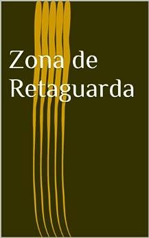 Zona de Retaguarda - Uma estratégia nuclear (Bruno Vermont Livro 1) por [Fontenelle, Enio]