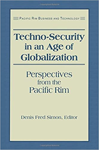 Book Techno-Security in an Age of Globalization: Perspectives from the Pacific Rim (Pacific Rim Business and Technology)