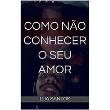 Como NÃO conhecer o seu amor: Essa história aconteceu comigo (Portuguese Edition)