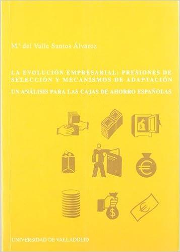 La evolución empresarial : presiones de selección y mecanismos de adaptación : un análisis para las cajas de ahorro españolas: Amazon.es: Mª DEL VALLE ...