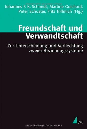 Freundschaft und Verwandtschaft: Zur Unterscheidung und Verflechtung zweier Beziehungssysteme (Theorie und Methode)
