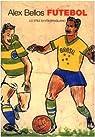 Futebol. Lo stile di vita brasiliano par Bellos