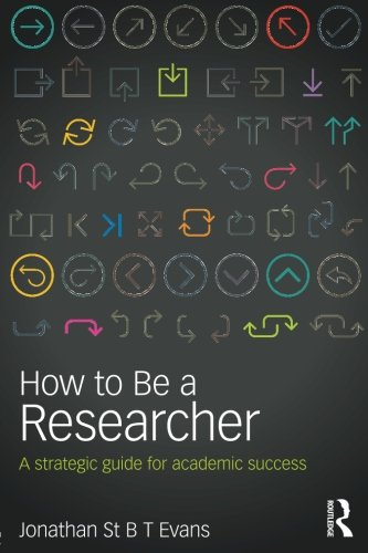 How to Be a Researcher: A strategic guide for academic success