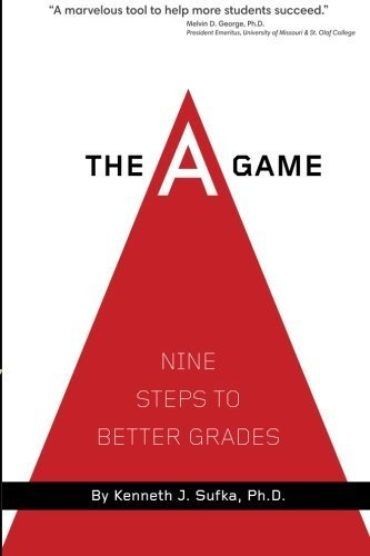 The A Game: Nine Steps to Better Grades by Kenneth J. Sufka Ph.D. (2011-07-01) (The A Game Nine Steps To Better Grades)