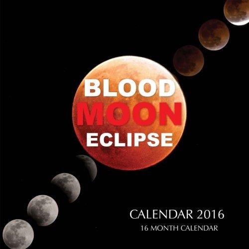 Blood Moon Eclipse Calendar 2016: 16 Month Calendar PDF