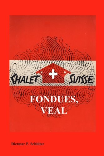 Chalet Suisse: Fondue, Veal and More by Dietmar Schluter