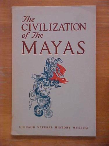The Civilization of the Mayas (5th edition) (Field Museum: Anthropology Leaflet, 25)