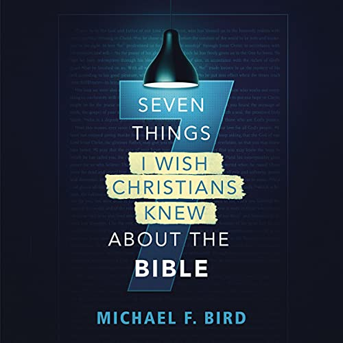 Seven Things I Wish Christians Knew About the Bible