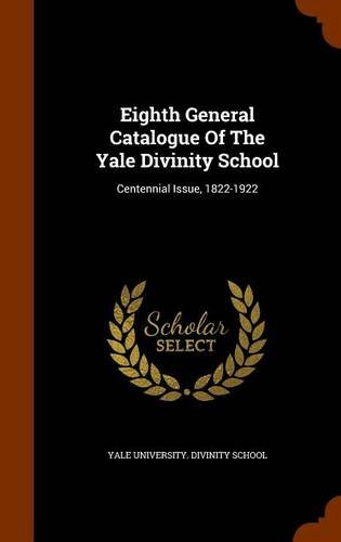 Eighth General Catalogue Of The Yale Divinity School: Centennial Issue, 1822-1922 ebook