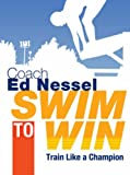 Swim to Win, Ed Nessel, 1402732562