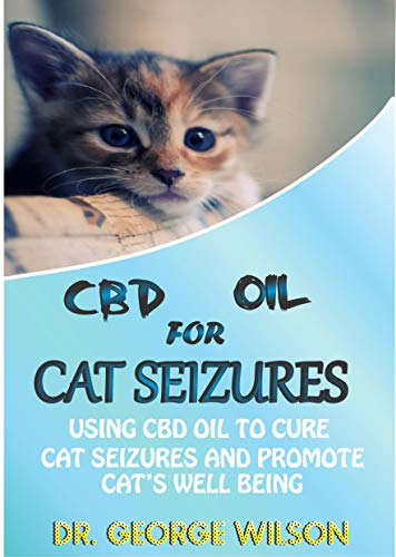 CBD OIL FOR CAT SEIZURE: Using cbd oil for cure cat seizure and promote cat's well being por GEORGE WILSON