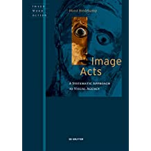 Image Acts: A Systematic Approach to Visual Agency (Image Word Action / Bild Wort Aktion / Imago Sermo Actio Book 2)