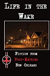 Life in the Wake: Fiction from Post-Katrina New Orleans