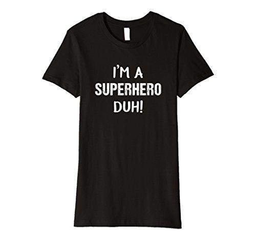 Super Easy Diy Halloween Costumes (Womens I'm A Superhero Duh! Easy Funny Halloween Costume T-Shirt XL Black)
