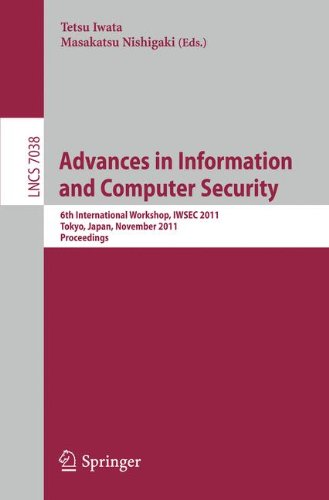Advances in Information and Computer Security: 6th International Workshop on Security, IWSEC 2011, Tokyo, Japan, November 8-10, 2011. Proceedings (Lecture Notes in Computer Science)