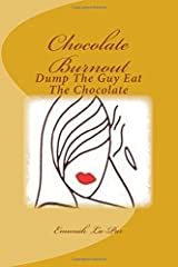 Chocolate Burnout: Dump The Guy Eat The Chocolate (Chocolate Burnout: The Original Novel) (Volume 1) Paperback