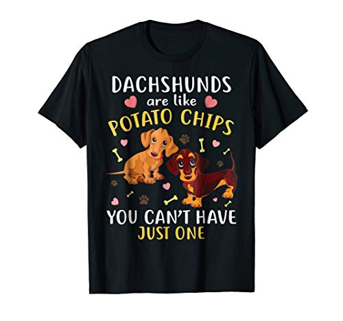 Just Like Potato Chips - Dachshunds are like POTATO CHIPS can't have just one tshirt