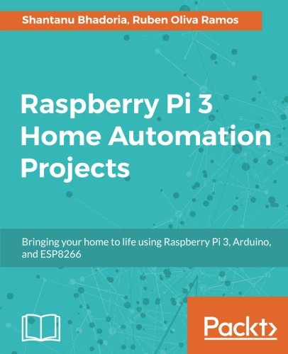 Raspberry Pi 3 Home Automation Projects: Bringing your home to life using  Raspberry Pi 3, Arduino, and ESP8266 - Velocity Smart Home Vivint
