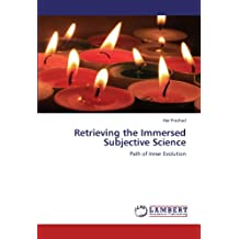 Retrieving the Immersed Subjective Science: Path of Inner Evolution