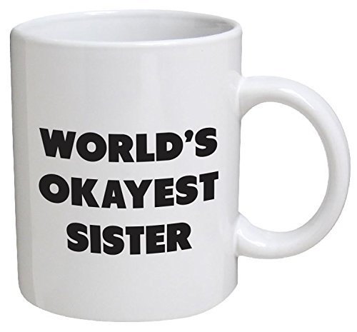 Funny Mug - World's Okayest Sister - 11 OZ Coffee Mugs - Funny Inspirational and sarcasm - By A Mug To Keep TM