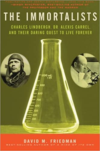 and Their Daring Quest to Live Forever The Immortalists: Charles Lindbergh Alexis Carrel Dr