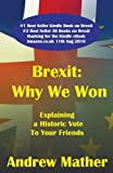 Brexit: Why We Won: What Remain will never understand about the Leave victory: Volume 1