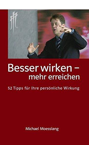 Besser wirken - mehr erreichen: 52 Tipps für Ihre persönliche Wirkung Taschenbuch – 1. Mai 2006 Michael Moesslang Books on Demand 3833450991 Praktische Tipps