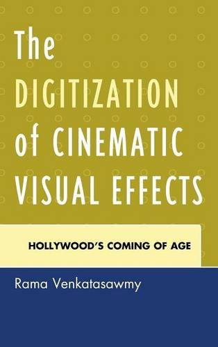 The Digitization of Cinematic Visual Effects: Hollywood's Coming of Age by Brand: Lexington Books