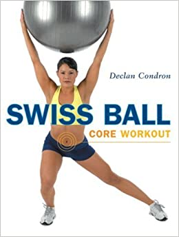 Swiss Ball Core Workout by Declan Condron (2007-05-01)