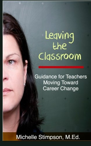 Leaving the Classroom: Tips for Teachers Moving Toward Career Change
