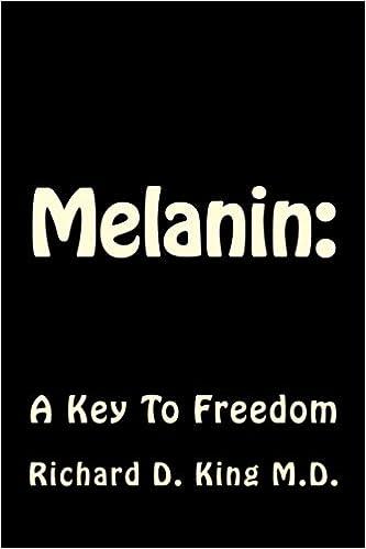 Melanin: A Key To Freedom: Dr  Richard D  King M D