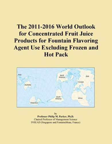 The 2011-2016 World Outlook for Concentrated Fruit Juice Products for Fountain Flavoring Agent Use Excluding Frozen and Hot Pack