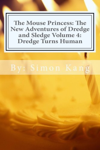 The Mouse Princess: The New Adventures of Dredge and Sledge Volume 4: Dredge Turns Human: Dredge is getting his ultimate wish this year! [Kang, Simon] (Tapa Blanda)