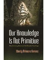 Our Knowledge Is Not Primitive: Decolonizing Botanical Anishinaabe Teachings