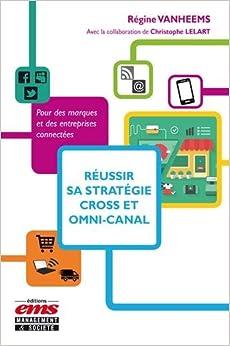 Réussir sa stratégie cross et omni-canal: Pour des marques et des entreprises connectées.