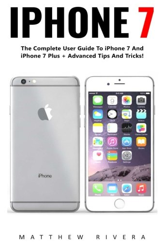 Price comparison product image iPhone 7: The Complete User Guide To iPhone 7 And iPhone 7 Plus + Advanced Tips And Tricks! (Booklet)