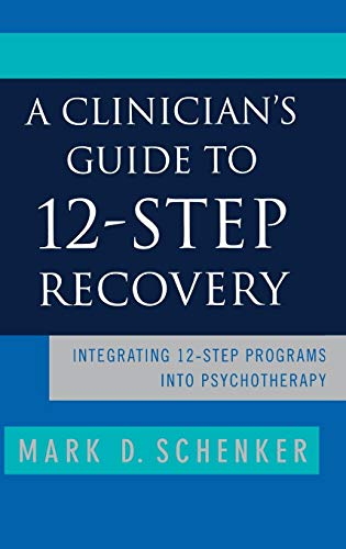 A Clinician's Guide to 12-Step Recovery: Integrating 12-Step Programs into Psychotherapy