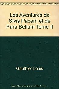 Les Aventures de Sivis Pacem et de Para Bellum Tome II par Louis Gauthier