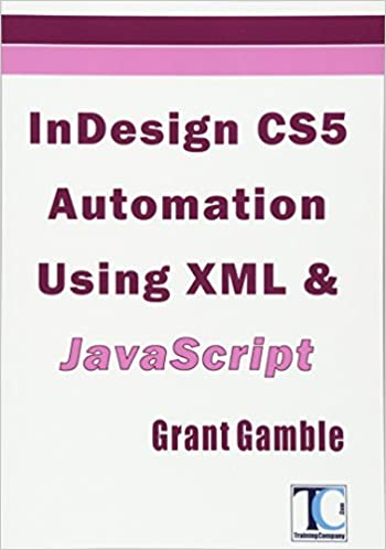 InDesign CS5 Automation Using XML & JavaScript: Grant Gamble