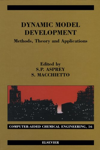 Dynamic Model Development: Methods, Theory and Applications: Methods, Theory and Applications: 16 (Computer Aided Chemical Engineering) Pdf