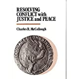 Resolving Conflict with Justice and Peace, McCollough, Charles R., 0829808701